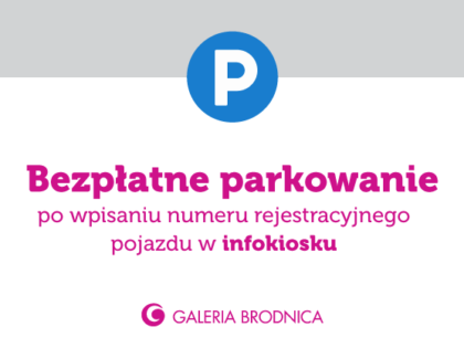 Informacje o nowych zasadach funkcjonowania parkingu Galerii Brodnica