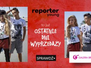 Ostatnie dni Wyprzedaży w Reporter young!